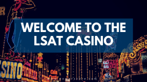 Welcome to the LSAT Casino