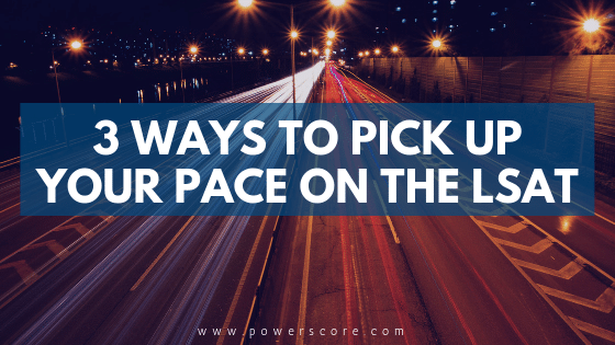 3 Ways to Pick Up Your Pace on the LSAT
