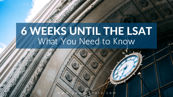 6 Weeks Until the LSAT: What You Need to Know