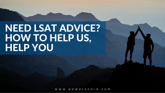 Need LSAT Advice? How to Help Us, Help You