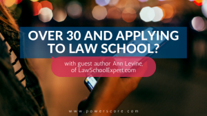 Over 30 and Applying to Law School?