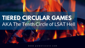 Tiered Circular Games AKA The Tenth Circle of LSAT Hell
