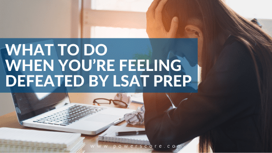 What to Do When You're Feeling Defeated by LSAT Prep