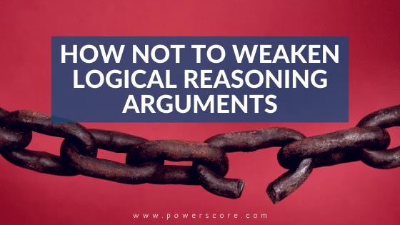How NOT to Weaken Logical Reasoning Arguments