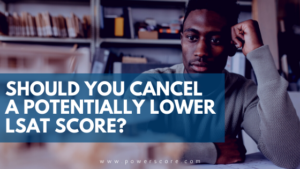 Should You Cancel a Potentially Lower LSAT Score?