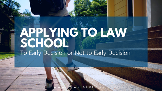 Applying to Law School: To Early Decision or Not to Early