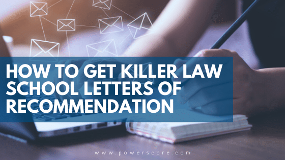 How to Get Killer Law School Letters of Recommendation