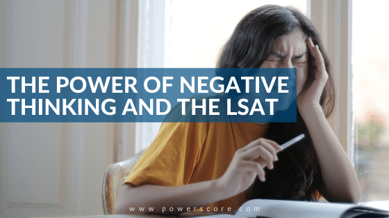 The Power of Negative Thinking and the LSAT