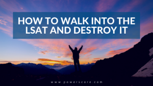 How to Walk Into the LSAT and Destroy It