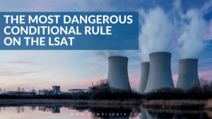 The Most Dangerous Conditional Rule on the LSAT