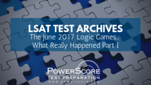 LSAT Test Archives: The June 2017 Logic Games… What Really Happened Part I
