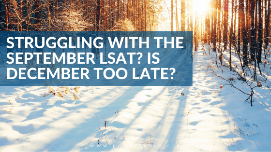 Struggling with the September LSAT? Is December Too Late?