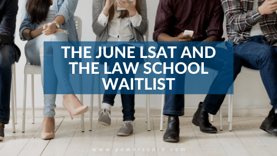 The June LSAT and the Law School Waitlist
