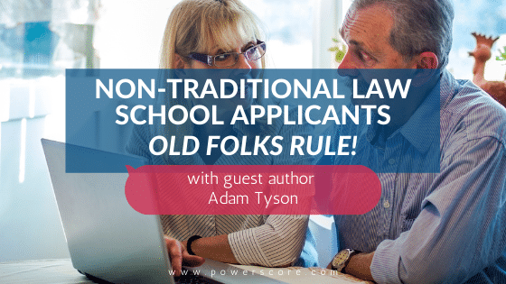 Non-Traditional Law School Applicants: Old Folks Rule!