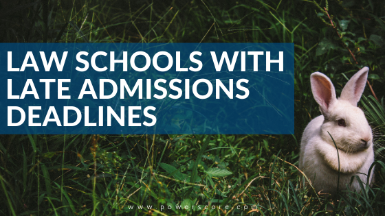Law Schools With Late Admissions Deadlines