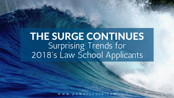 The Surge Continues: Surprising Trends for 2018's Law School Applicants
