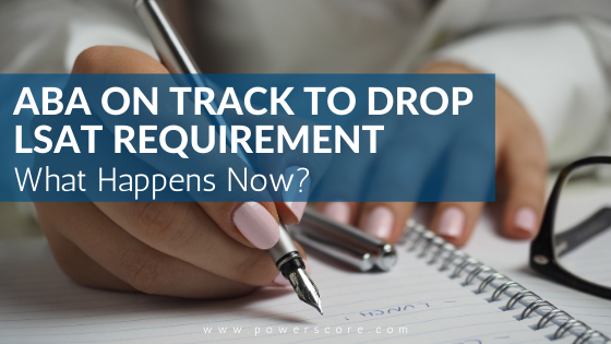 ABA On Track to Drop LSAT Requirement: What Happens Now?