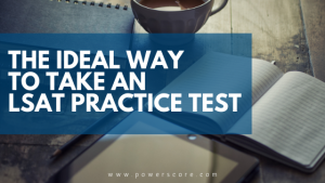 The Ideal Way to Take an LSAT Practice Test