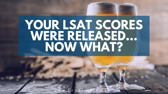 Your LSAT Scores Were Released… Now What?