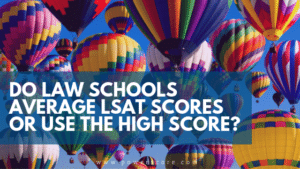Do Law Schools Average LSAT Scores or Use the High Score?