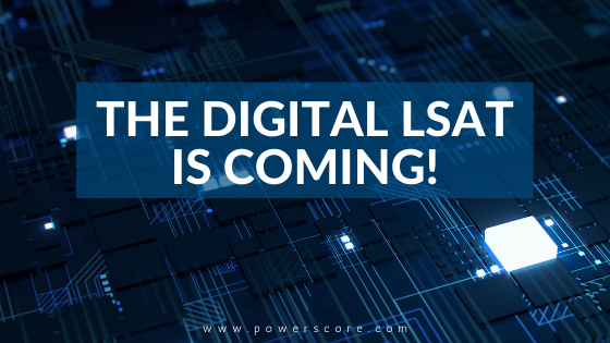 The Digital LSAT is Coming!