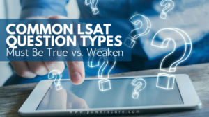Common LSAT Question Types: Must Be True vs. Weaken