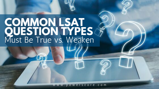 Common LSAT Question Types: Must Be True vs. Weaken