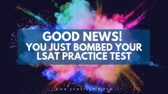 Good News! You Just Bombed Your LSAT Practice Test