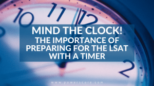 Mind the Clock! The Importance of Preparing for the LSAT with a Timer