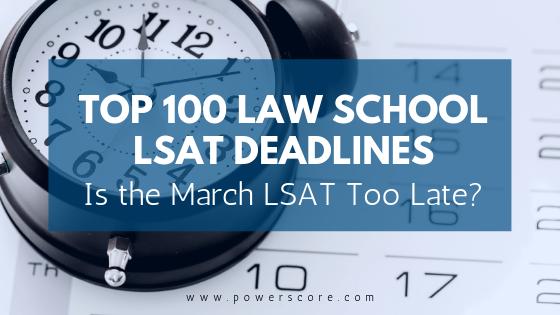 Top 100 Law School LSAT Deadlines: Is the March LSAT Too