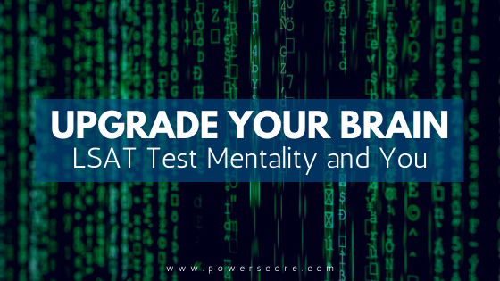Upgrade Your Brain: LSAT Test Mentality and You