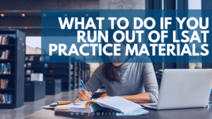 What to Do if You Run Out of LSAT Practice Materials