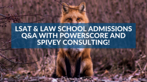 LSAT & Law School Admissions Q&A with PowerScore and Spivey Consulting!