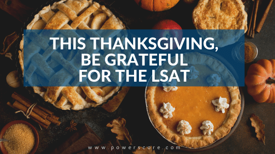 This Thanksgiving Be Grateful for the LSAT
