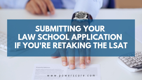 Submitting Your Law School Application if You're Retaking the LSAT