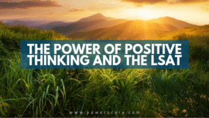 The Power of Positive Thinking and the LSAT