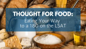 Thought for Food: Eating Your Way to a 180 on the LSAT