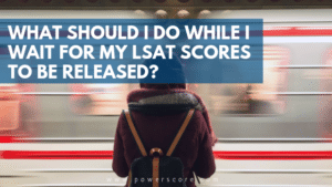 What Should I Do While I Wait for My LSAT Scores to Be Released