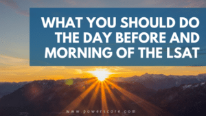 What You Should Do the Day Before and Morning of the LSAT