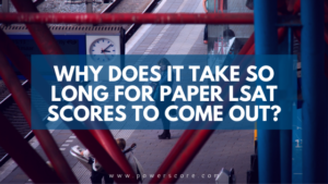 Why Does It Take So Long for Paper LSAT Scores to Come Out?