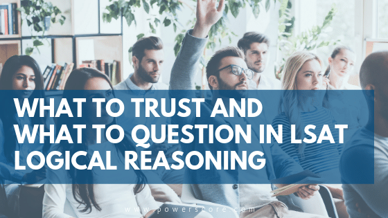 What to Trust and What to Question in LSAT Logical Reasoning