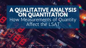 A Qualitative Analysis on Quantitation: How Measurements of Quantity Affect the LSAT