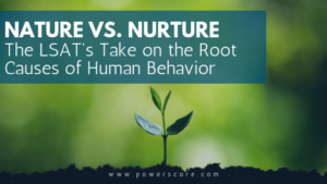 Nature vs. Nurture: The LSAT's Take on the Root Causes of Human Behavior