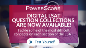 Digital LSAT Question Collections Now Available!