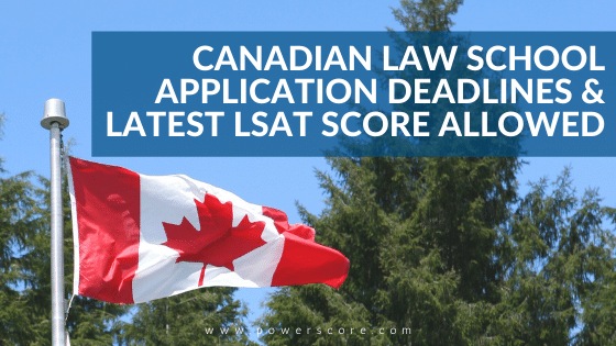 Canadian Law School Application Deadlines & Latest LSAT Score Allowed