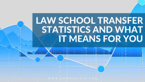 Law School Transfer Statistics and What it Means for You
