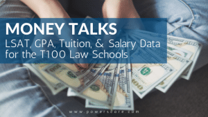 Money Talks LSAT, GPA, Tuition, & Salary Data for the T100 Law Schools