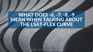 What Does -6, -7, -8, -9 Mean When Talking About the LSAT-Flex Curve
