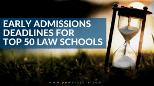 Early Admissions Deadlines for Top 50 Law Schools