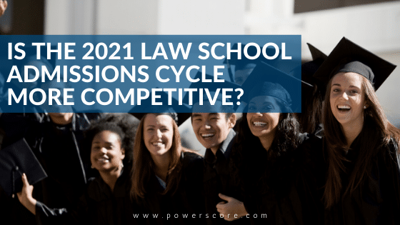 Is the 2021 Law School Admissions Cycle More Competitive?